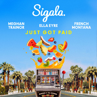 Just Got Paid ( ft. Ella Eyre, Meghan Trainor, French Montana)