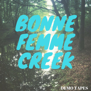 Bonne Femme Creek - Demo Tapes