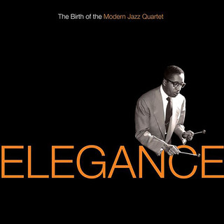 Elegance:The Birth Of The Modern Jazz Quartet