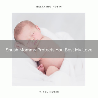 Shush Mommy Protects You Best My Love