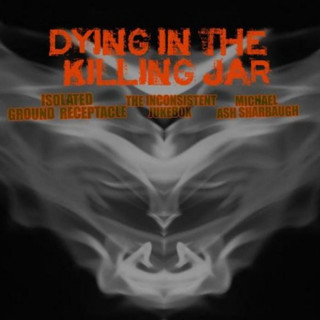 Dying In The Killing Jar (Feat. The Inconsistent Jukebox)