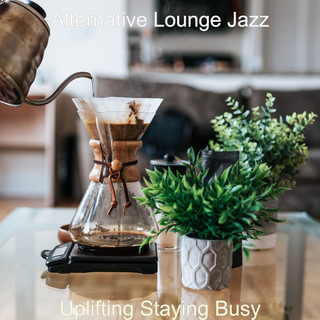 Uplifting Staying Busy