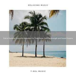 End Of Summer Colourful Melodies For Total Relax, Gaining Strength And Sweet Dreams