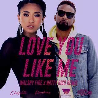 Love You Like Me (Walshy Fire X Natty Rico Remix)