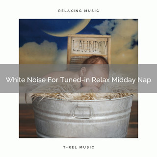 White Noise For Tuned - In Relax Midday Nap