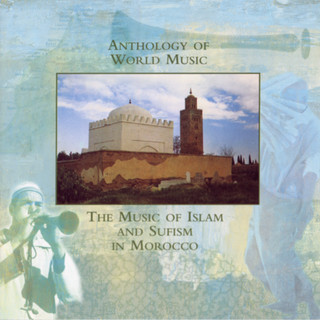 Anthology Of World Music:Music Of Islam And Sufism In Morocco