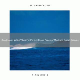 Good Mood White Vibes For Perfect Relax, Peace Of Mind And Sweet Dreams