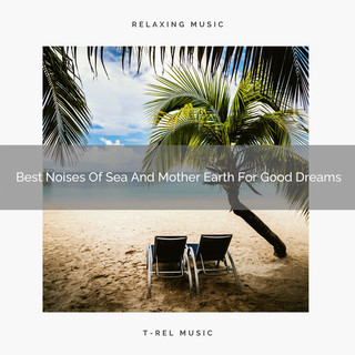 Best Noises Of Sea And Mother Earth For Good Dreams