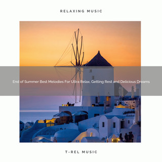 End Of Summer Best Melodies For Ultra Relax, Getting Rest And Delicious Dreams