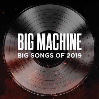 Big Machine:Big Songs Of 2019
