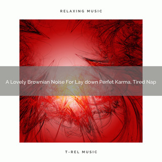 A Lovely Brownian Noise For Lay Down Perfet Karma, Tired Nap
