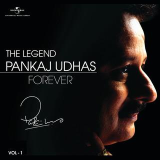 The Legend Forever - Pankaj Udhas - Vol. 1