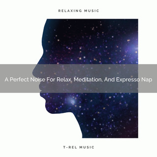 A Perfect Noise For Relax, Meditation, And Expresso Nap