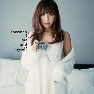 Sherman, I, Me And Myself