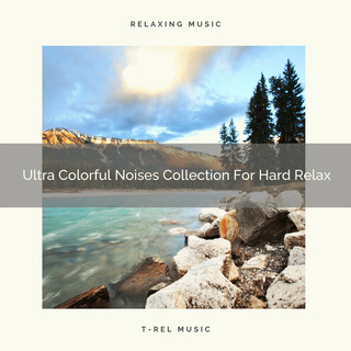 Ultra Colorful Noises Collection For Hard Relax