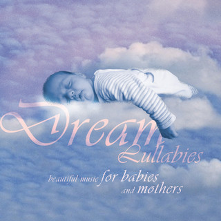 Dream Lullabies - Beautiful Music For Babies And Mothers