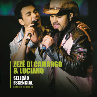 Seleção Essencial - Grandes Sucessos - Zezé DI Camargo & Luciano