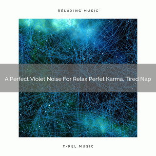 A Perfect Violet Noise For Relax Perfet Karma, Tired Nap