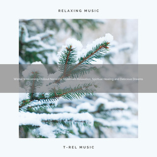 Winter Welcoming Chillout Noise For Maximum Relaxation, Spiritual Healing And Delicious Dreams