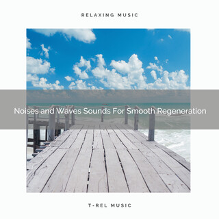 Noises And Waves Sounds For Smooth Regeneration