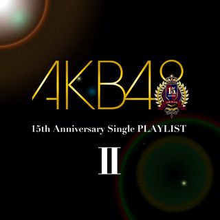 AKB48 15th Anniversary Single PLAYLIST II