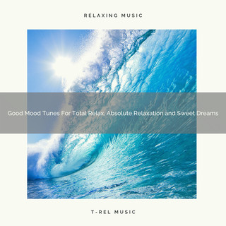 Good Mood Tunes For Total Relax, Absolute Relaxation And Sweet Dreams