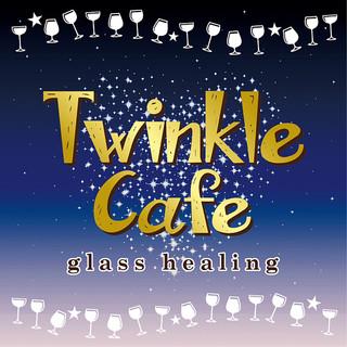 Twinkle Cafe - glass healing -