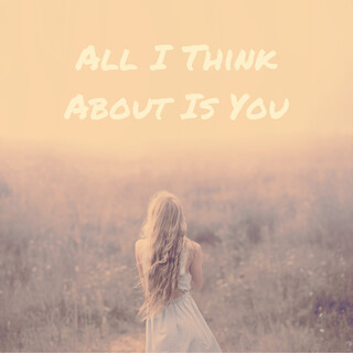 All I Think About Is You