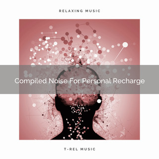 Compiled Noise For Personal Recharge