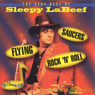 The Very Best Of Sleepy LaBeef - Flying Saucers Rock 'N' Roll