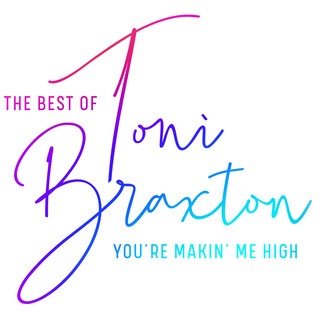 You're Makin' Me High:The Best Of Toni Braxton