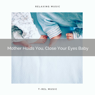 Mother Holds You, Close Your Eyes Baby