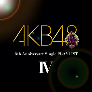 AKB48 15th Anniversary Single PLAYLIST Ⅳ