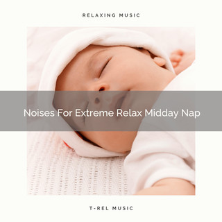 Noises For Extreme Relax Midday Nap