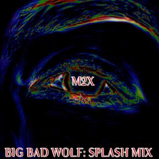 BIG BAD WOLF - SPLASH MIX
