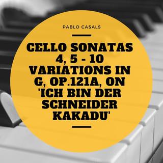 Cello Sonatas 4, 5 - 10 Variations In G, Op.121a, On 'Ich Bin Der Schneider Kakadu'