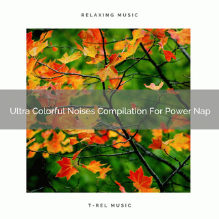 Ultra Colorful Noises Compilation For Power Nap