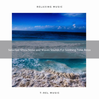 Selected White Noise And Waves Sounds For Soothing Total Relax