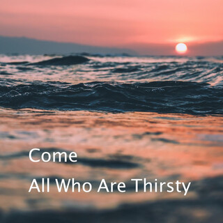 Come All Who Are Thirsty / Yahweh (Spontaneous)