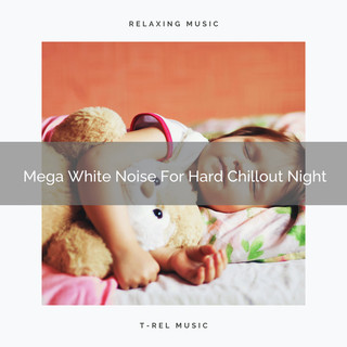 Mega White Noise For Hard Chillout Night
