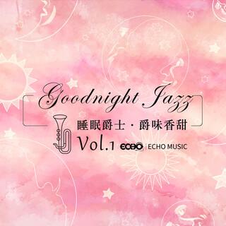 睡眠爵士.爵味香甜 Vol.1 Goodnight Jazz Vol.1
