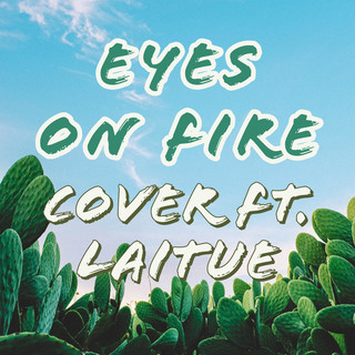 Eyes On Fire (Feat. Laitue)