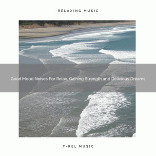 Good Mood Noises For Relax, Gaining Strength And Delicious Dreams