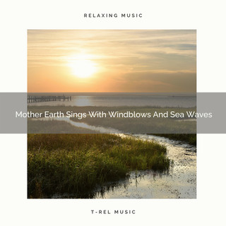 Mother Earth Sings With Windblows And Sea Waves