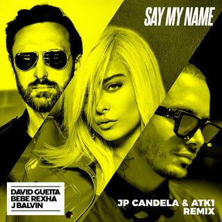 Say My Name (Feat. Bebe Rexha & J Balvin) (JP Candela & ATK1 Remix)