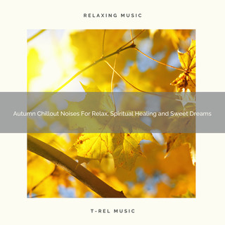 Autumn Chillout Noises For Relax, Spiritual Healing And Sweet Dreams