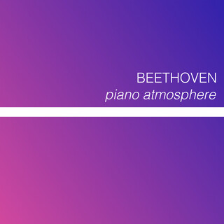 Beethoven - Piano Atmosphere