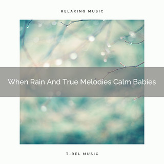 When Rain And True Melodies Calm Babies