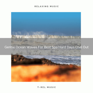Gentle Ocean Waves For Best Spa Hard Days Chill Out