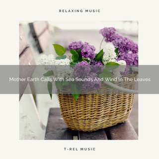 Mother Earth Calls With Sea Sounds And Wind In The Leaves